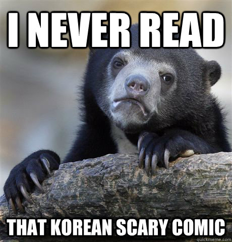 I never read That korean scary comic  Confession Bear