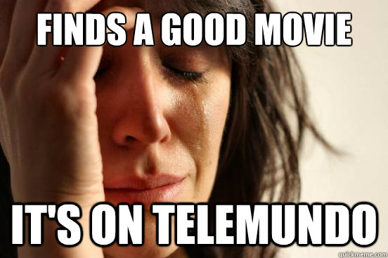 finds a good movie it's on telemundo - finds a good movie it's on telemundo  First World Problems