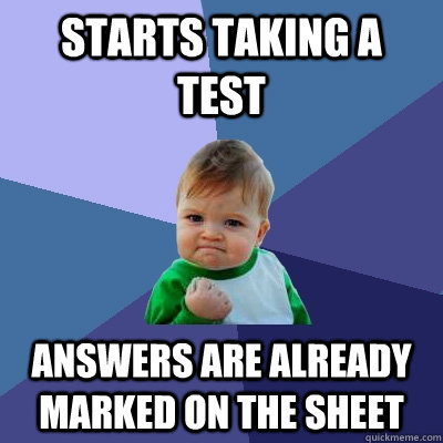 sTARTS TAKING A TEST Answers are already marked on the sheet - sTARTS TAKING A TEST Answers are already marked on the sheet  Success Kid