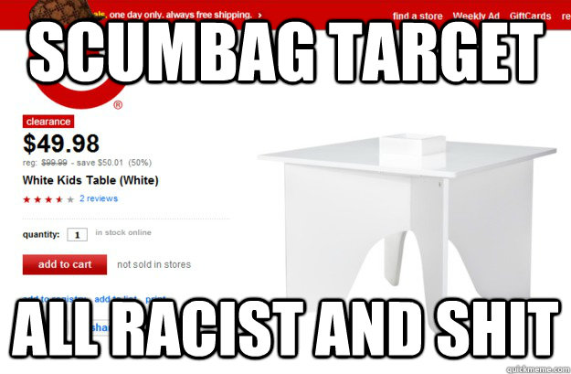 scumbag target all racist and shit