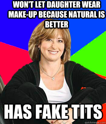 won't let daughter wear make-up because natural is better has fake tits - won't let daughter wear make-up because natural is better has fake tits  Sheltering Suburban Mom