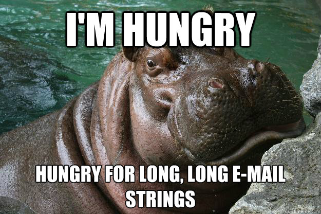 I'm hungry Hungry for long, long e-mail strings  Hungry Hippo