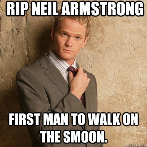 RIP Neil Armstrong First man to walk on the smoon. - RIP Neil Armstrong First man to walk on the smoon.  Neil Patrick Harris