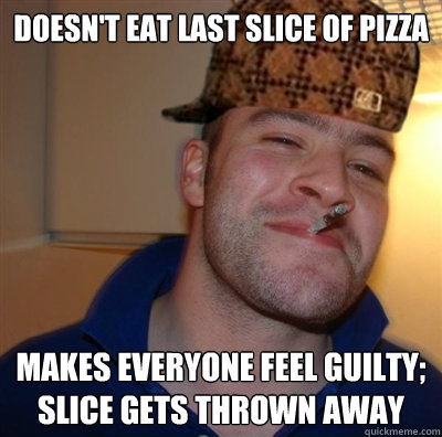 doesn't eat last slice of pizza makes everyone feel guilty; slice gets thrown away