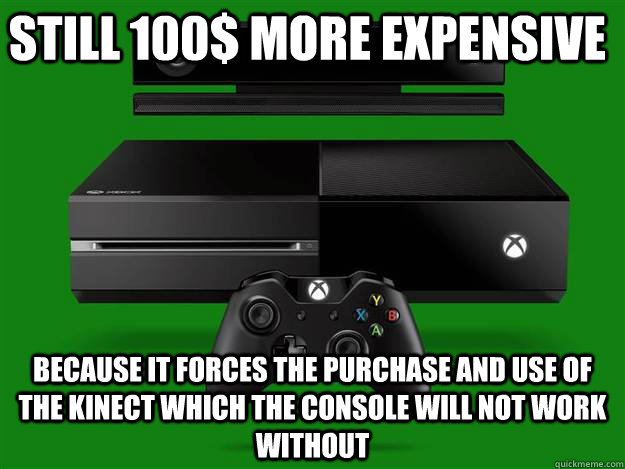 Still 100$ more expensive Because it forces the purchase and use of the kinect which the console will not work without