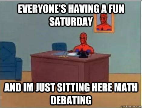everyone's having a fun saturday and im just sitting here math debating - everyone's having a fun saturday and im just sitting here math debating  Spiderman Desk
