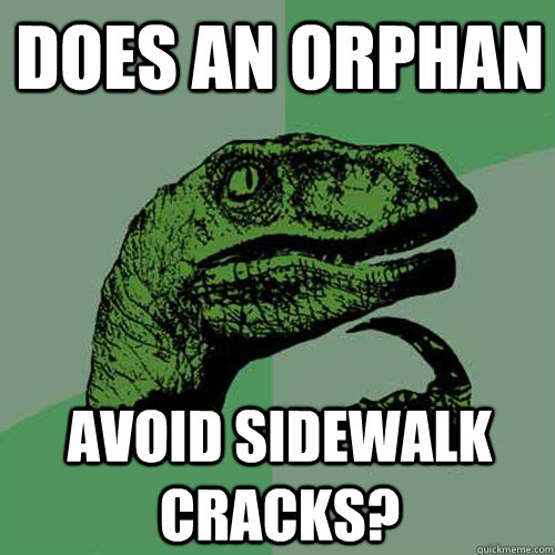 Does an orphan avoid sidewalk cracks? - Does an orphan avoid sidewalk cracks?  Philosoraptor