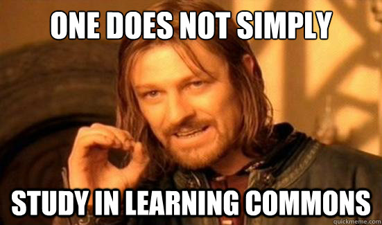 One Does Not Simply study in learning commons - One Does Not Simply study in learning commons  Boromir