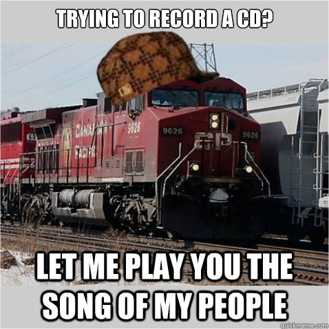 Trying to record a cd? Let me play you the song of my people