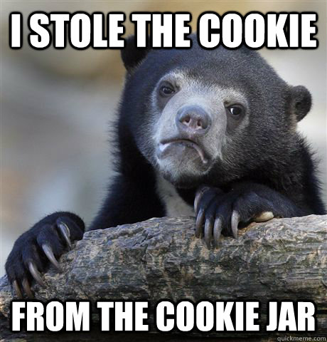 i stole the cookie from the cookie jar - i stole the cookie from the cookie jar  Confession Bear
