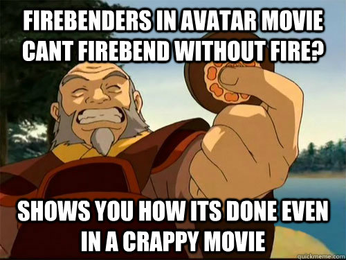 Firebenders In Avatar Movie Cant Firebend Without Fire Shows You