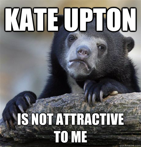 kate Upton is not attractive  to me - kate Upton is not attractive  to me  Confession Bear