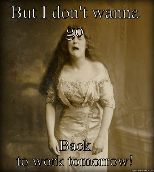 BUT I DON'T WANNA GO BACK TO WORK TOMORROW! 1890s Problems