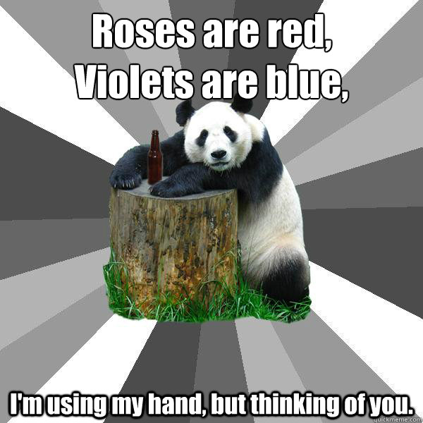 Roses are red, Violets are blue, I'm using my hand, but thinking of you. - Roses are red, Violets are blue, I'm using my hand, but thinking of you.  Misc