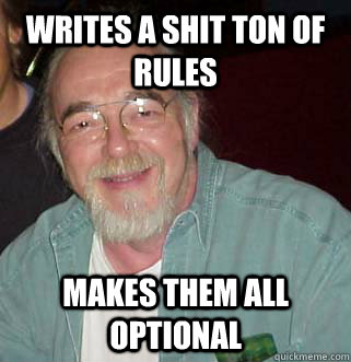 Writes a shit ton of rules Makes them all optional