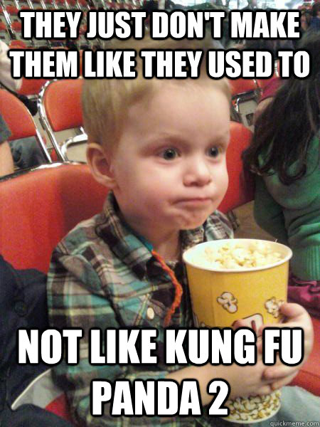 They just don't make them like they used to Not like Kung Fu Panda 2  Movie Critic Kid