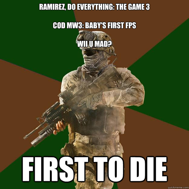Ramirez, do everything: The Game 3  CoD MW3: Baby's first FPS   Wii U MAD? First to Die