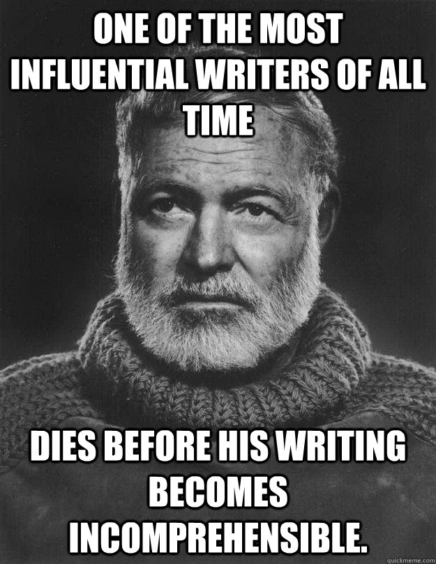 One of the most influential writers of all time Dies before his writing becomes incomprehensible.