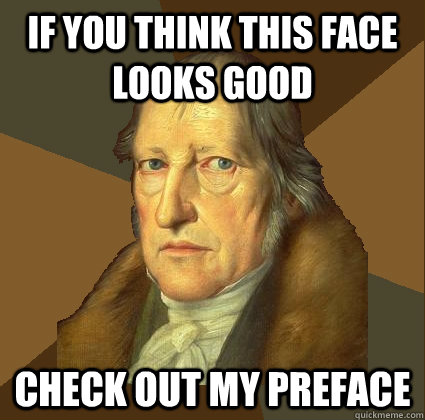 if you think this face looks good check out my preface - if you think this face looks good check out my preface  Demotivational Hegel