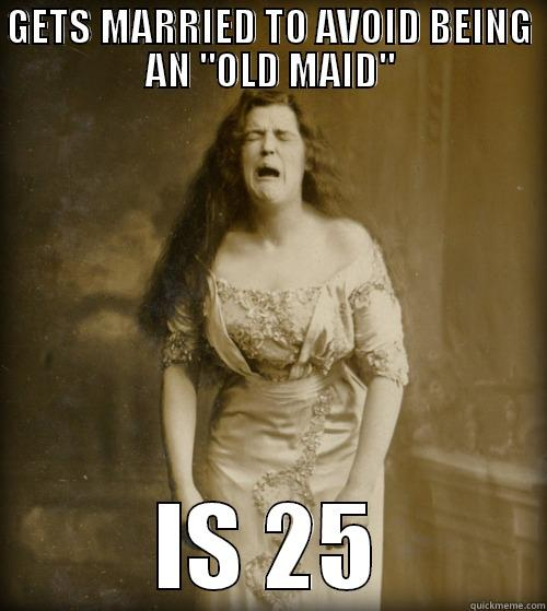 Old Maid at 25 - GETS MARRIED TO AVOID BEING AN
