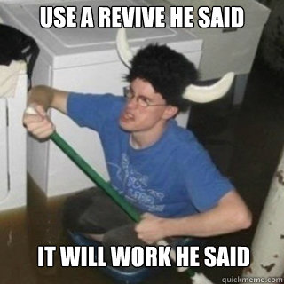 use a revive he said it will work he said