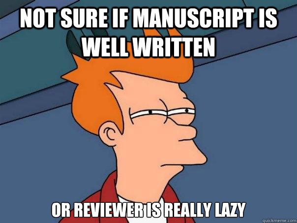 Not sure if manuscript is well written or reviewer is really lazy - Not sure if manuscript is well written or reviewer is really lazy  Futurama Fry