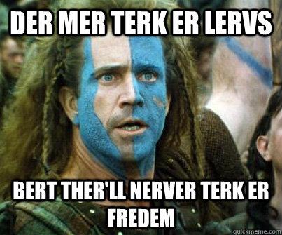DER MER TERK ER LERVS BERT THER'LL NERVER TERK ER FrEDEM