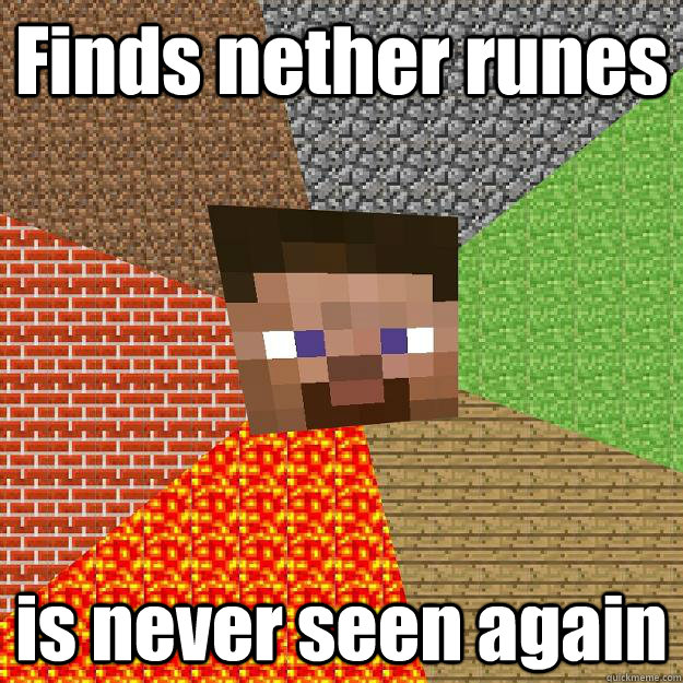 Finds nether runes is never seen again - Finds nether runes is never seen again  Minecraft