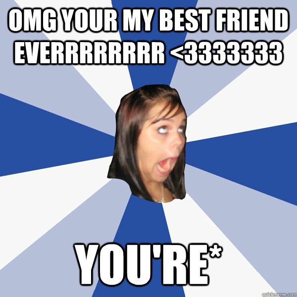 omg your my best friend everrrrrrrr