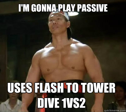 I'm gonna play passive uses flash to tower dive 1vs2