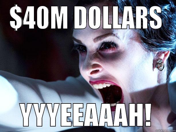 $40M DOLLARS YYYEEAAAH! Misc
