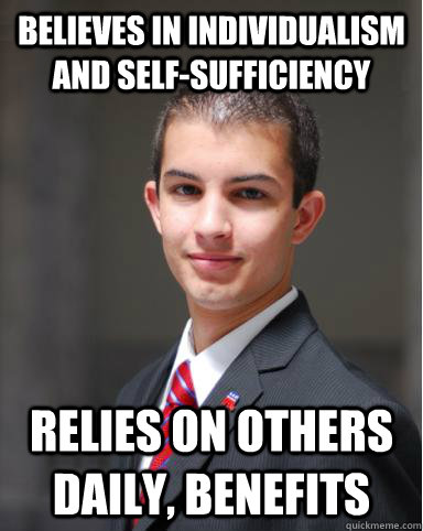 Believes in individualism and self-sufficiency Relies on others daily, Benefits  College Conservative