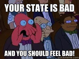 Your state is bad and you should feel bad!