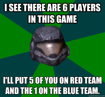 I see there are 6 players in this game I'll put 5 of you on red team and the 1 on the blue team.