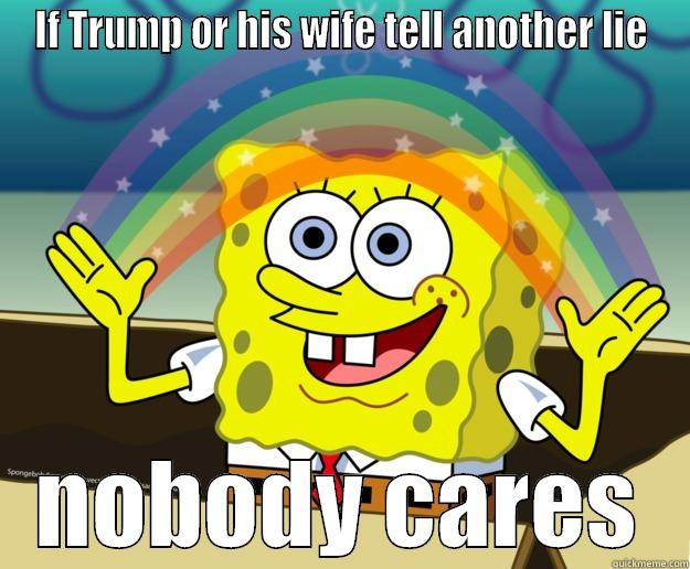 IF TRUMP OR HIS WIFE TELL ANOTHER LIE NOBODY CARES Nobody Cares