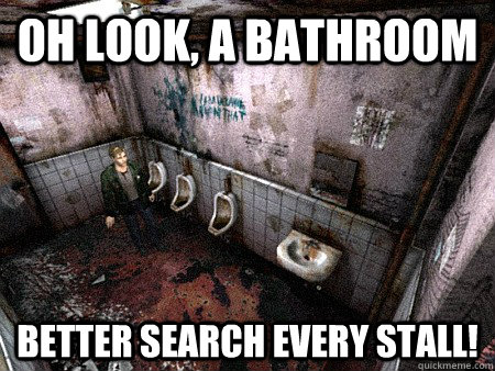 Oh look, a bathroom Better search every stall! - Oh look, a bathroom Better search every stall!  Misc