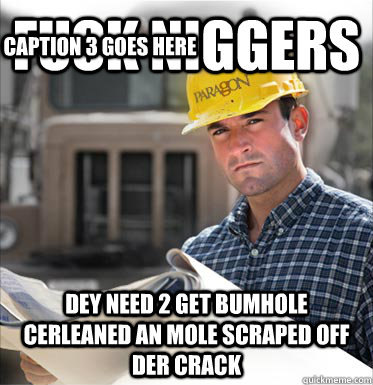 fuck niggers dey need 2 get bumhole cerleaned an mole scraped off der crack Caption 3 goes here