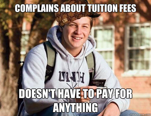 complains about tuition fees doesn't have to pay for anything - complains about tuition fees doesn't have to pay for anything  College Freshman
