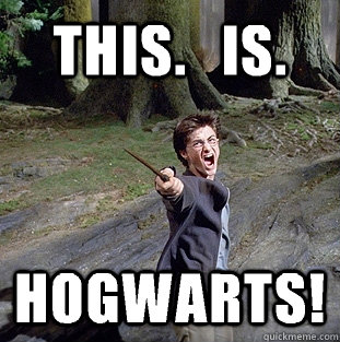 This.   is. Hogwarts! - This.   is. Hogwarts!  Pissed off Harry