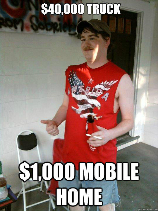 $40,000 TRUCK $1,000 MOBILE HOME  Redneck Randal