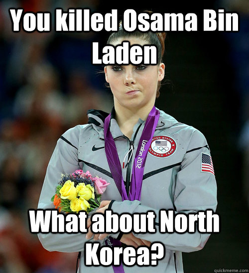 You killed Osama Bin Laden What about North Korea? - You killed Osama Bin Laden What about North Korea?  McKayla Not Impressed