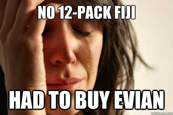 No 12-pack Fiji had to buy Evian - No 12-pack Fiji had to buy Evian  First World Problems