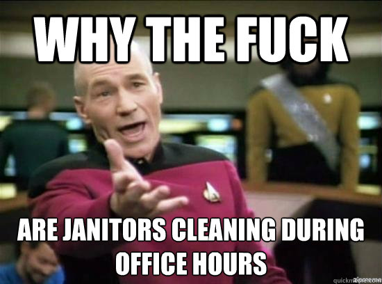 Why the fuck Are Janitors cleaning during office hours - Why the fuck Are Janitors cleaning during office hours  Annoyed Picard HD