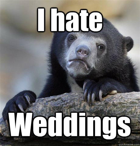 I hate Weddings  Confession Bear