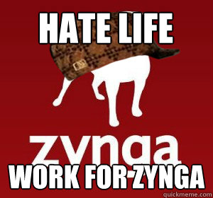 Hate Life Work for Zynga