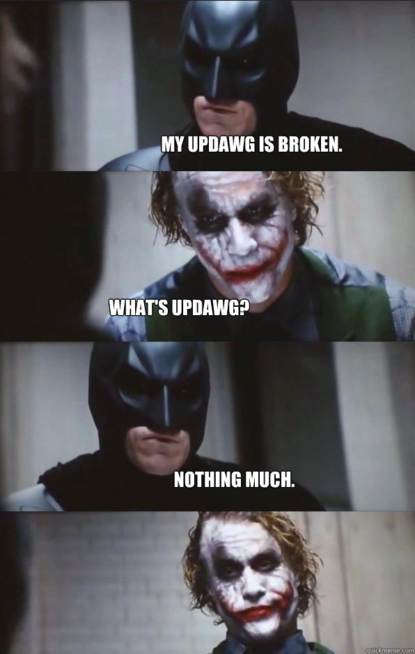 My updawg is broken. What's updawg? Nothing much.  Batman Panel