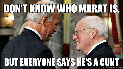 Don't know who marat is, but everyone says he's a cunt - Don't know who marat is, but everyone says he's a cunt  vice presidents