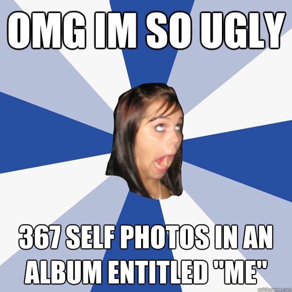 omg im so ugly 367 self photos in an album entitled