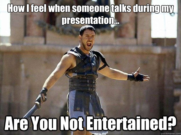 How I feel when someone talks during my presentation ...