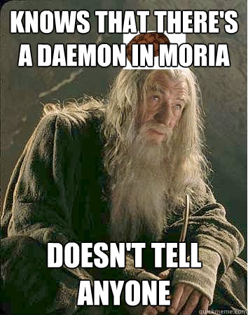 Knows that there's a daemon in moria doesn't tell anyone